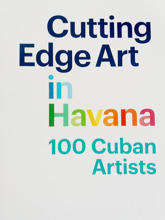 Cutting Edge Art in Havana. 100 Cuban Artists